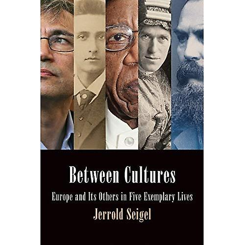 Between Cultures  Europe and its Others in Five Exemplary Lives (Intellectual History of the Modern Age)