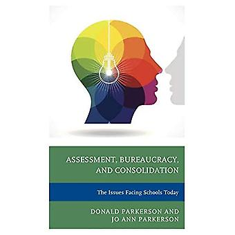 Assessment, Bureaucracy, and Consolidation: The Issues Facing Schools Today