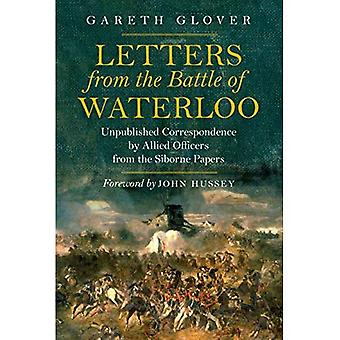 Letters from the Battle of� Waterloo: Unpublished Correspondence by Allied Officers from the Siborne Papers