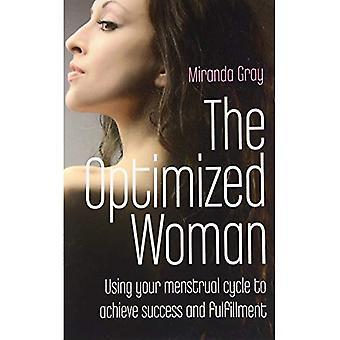 La femme optimisée: À l'aide de votre Cycle menstruel pour atteindre la réussite et l'accomplissement: si vous voulez aller de l'avant, faire un Cycle