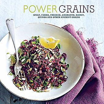 Power Grains - Spelt, faro, freekeh, amaranth, kamut, quinoa and other Ancient grains (Cookery)