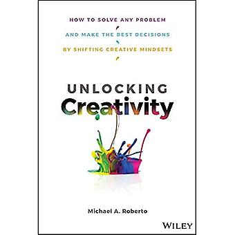 Unlocking Creativity: How to Solve Any Problem and Make the Best Decisions by� Shifting Creative Mindsets