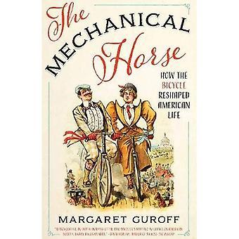 Le cheval mécanique: Comment la bicyclette remodelé la vie américaine (découverte de l'Amérique)