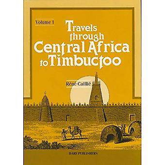 Travels Through Central Africa to Timbuctoo and Across the Great Desert to� Morocco, Performed in the Years 1824-28: v. 1