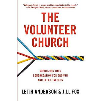 The Volunteer Church Mobilizing Your Congregation for Growth and Effectiveness by Anderson & Leith