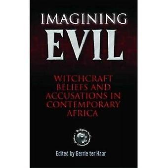 Föreställa Evil: Trolldom övertygelser och anklagelser i samtida Afrika [illustrerad]