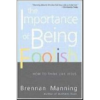 Importance of Being Foolish The by Manning & Brennan