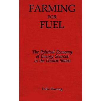Farming for Fuel The Political Economy of Energy Sources in the United States by Dovring & Folke