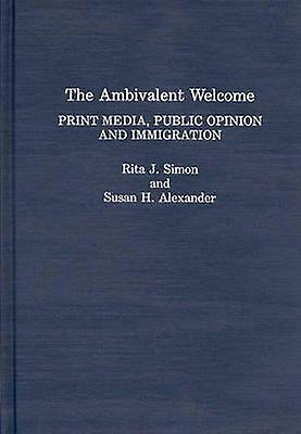 The Ambivalent Welcome Print Media Public Opinion and Immigration by Simon & Rita James