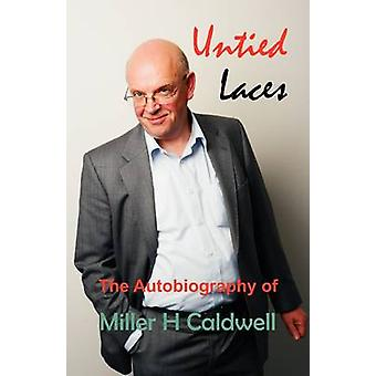 Untied Laces  The Autobiography of Miller H Caldwell by Caldwell & Miller H