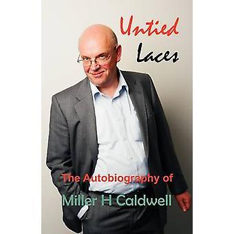 Lacets déliés de l'autobiographie de Miller H Caldwell par Caldwell & Miller H