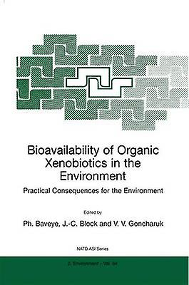 Bioavailability of Organic Xenobiotics in the Environment  Practical Consequences for the Environment by Baveye & P.