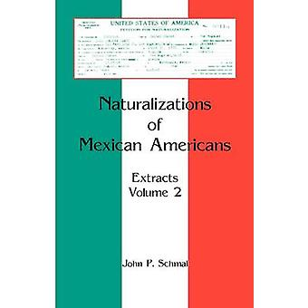 Naturalizations of Mexican Americans Extracts Volume 2 by Schmal & John P.