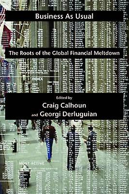 Affaires as Usual The Roots of the Global Financial Meltdown by Calhoun & Craig