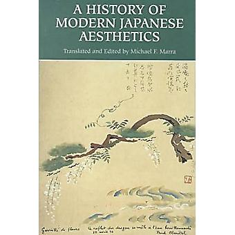 A History of Modern Japanese Aesthetics by Marra & Michael F.