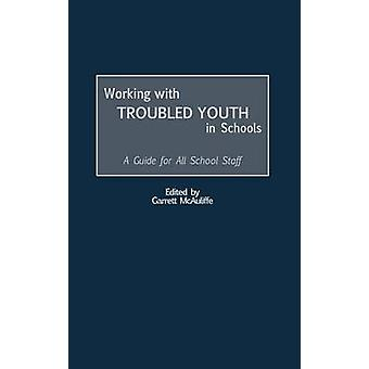 Working with Troubled Youth in Schools A Guide for All School Staff by McAuliffe & Garrett