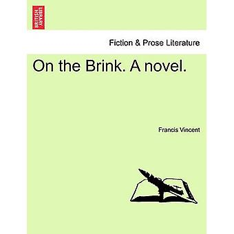 On the Brink. A novel. by Vincent & Francis