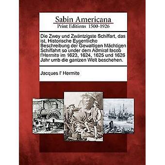 Die Zwey und Zwntzigste Schiffart das ist Historische Eygentliche Beschreibung der Gewaltigen Mchtigen Schiffahrt so under dem Admiral Iacob lHermite im 1623 1624 1625 und 1626 Jahr umb die g by Hermite & Jacques l