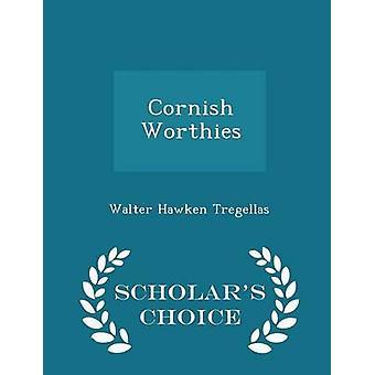Cornish Worthies  Scholars Choice Edition by Tregellas & Walter Hawken