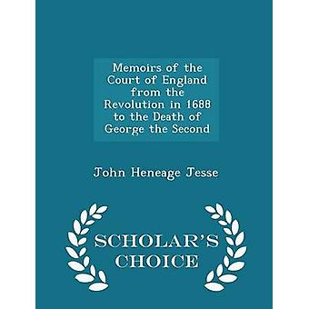 Memoirs of the Court of England from the Revolution in 1688 to the Death of George the Second  Scholars Choice Edition by Jesse & John Heneage