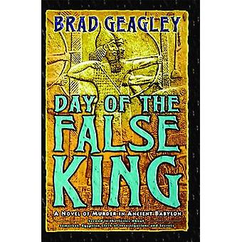 Day of the False King A Novel of Murder in Ancient Babylon by Geagley & Brad