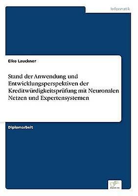 Stand der Anwendung und Entwicklungsperspektiven der Krougeitwrdigkeitsprfung mit Neuronalen Netzen und ExpertensysteHommes by Lauckner & Elke