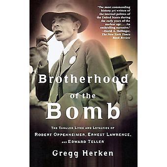 Brotherhood of the Bomb - The Tangled Lives and Loyalties of Robert Op