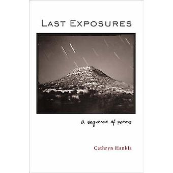 Last Exposures - A Sequence of Poems by Cathryn Hankla - 9780807129487