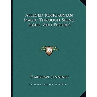 Alleged Rosicrucian Magic Through Signs - Sigils - and Figures by Har