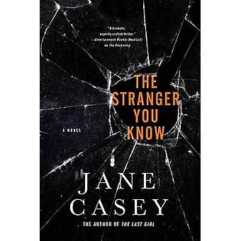 The Stranger You Know by Jane Casey - 9781250048868 Book