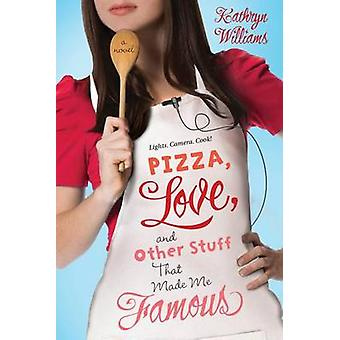 Pizza - Love - and Other Stuff That Made Me Famous by Kathryn William