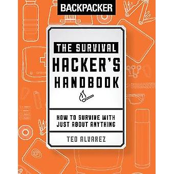 Backpacker The Survival Hacker's Handbook - How to Survive with Just A