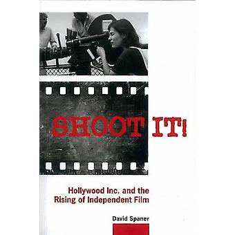 Shoot It! - Hollywood Inc. and the Rising of Independent Film by David