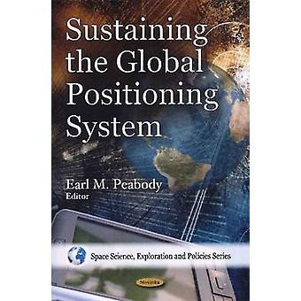 Sustaining the Global Positioning System by Earl M. Peabody - 9781607