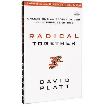 Radical Together - Unleashing the People of God for the Purpose of God
