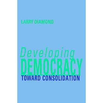 Developing Democracy - Toward Consolidation by Larry Diamond - 9780801