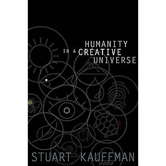 Humanity in a Creative Universe by Stuart A. Kauffman - 9780199390458