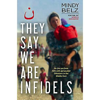 They Say We are Infidels - On the Run with Persecuted Christians in th