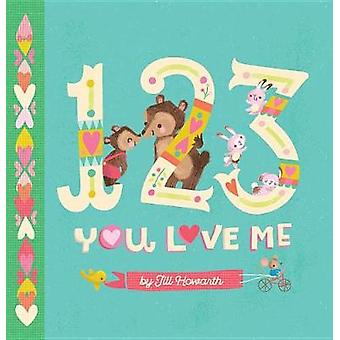 1-2-3 - You Love Me by Jill Howarth - 9780762462698 Book