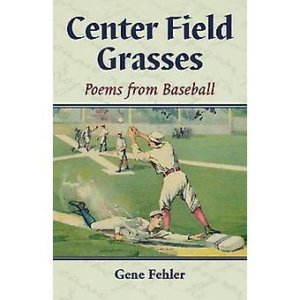 Center Field Grasses - Poems from Baseball by Gene Fehler - 9780786467