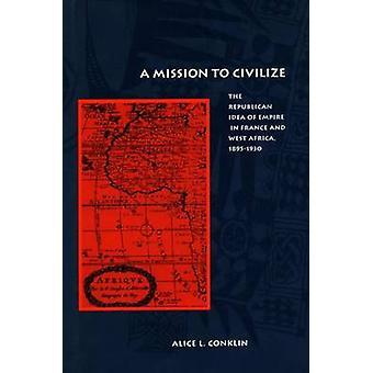 Misję, aby ucywilizować - Republikańska ideę imperium w Francja, a my