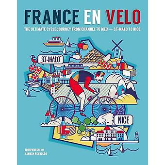 France en Velo - The Ultimate Cycle Journey from Channel to Mediterran