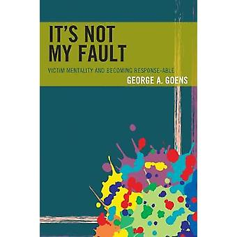 It's Not My Fault - Victim Mentality and Becoming Response-able by Geo