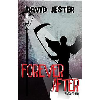 Forever After - A Dark Comedy by David Jester - 9781510704367 Book