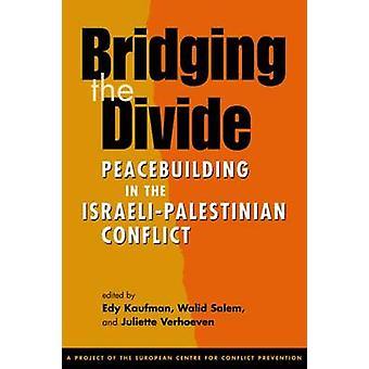 Overbruggen van de kloof - vredesopbouw in het Israëlisch-Palestijnse Conflic