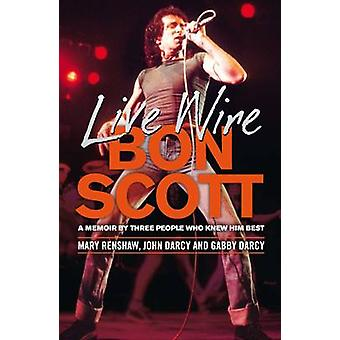 Live Wire - A Memoir of Bon Scott by Three People Who Knew Him Best (M
