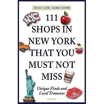 111 Shops in New York That You Must Not Miss by Susan Lusk - Mark Gab