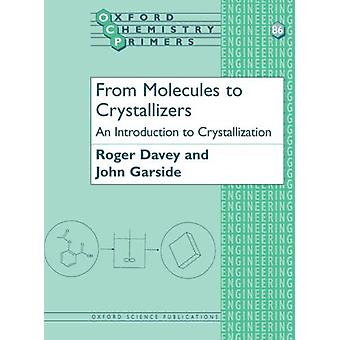 From Molecules to Crystallizers - An Introduction to Crystallization b