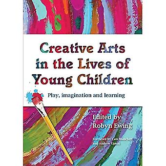 Creative Arts in the Lives of Young Children: Play, Imagination and Learning