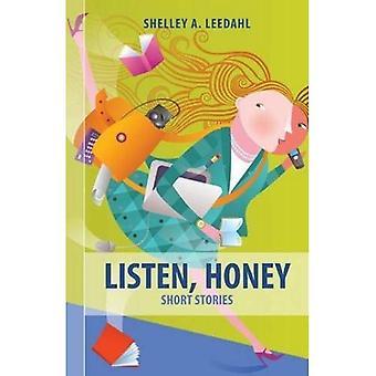 Listen, Honey: Short Stories